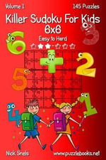 Killer Sudoku for Kids 6x6 - Easy to Hard - Volume 1 - 145 Puzzles - Nick Snels