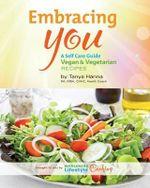 Embracing You : A Self Care Guide Vegan & Vegetarian - Tanya E Hanna