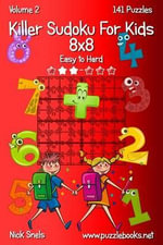 Killer Sudoku for Kids 8x8 - Easy to Hard - Volume 2 - 141 Puzzles - Nick Snels