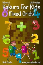 Kakuro for Kids Mixed Grids - Volume 1 - 141 Puzzles - Nick Snels