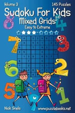 Sudoku for Kids Mixed Grids - Volume 3 - 145 Puzzles - Nick Snels