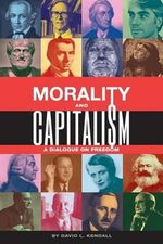 Morality and Capitalism : A Dialogue on Freedom - David L Kendall
