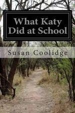What Katy Did at School - Susan Coolidge