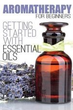 Aromatherapy for Beginners : Getting Started with Essential Oils - Aimee Anderson