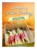 Affordable Paleo Cooking : Healthy and Budget-Friendly Paleo Meals - Amelia Wright