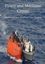 Piracy and Maritime Crime : Historical and Modern Case Studies - Naval War College