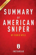 A 20-Minute Summary of Chris Kyle's American Sniper : The Autobiography of the Most Lethal Sniper in Us Military History - Instaread Summaries