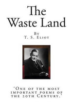The Waste Land : 'One of the Most Important Poems of the 20th Century.' - T S Eliot
