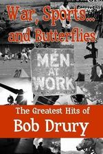 War, Sports...and Butterflies : The Greatest Hits of Bob Drury - Bob Drury