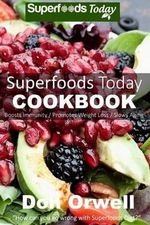 Superfoods Today Cookbook : Lose Weight, Boost Energy, Fix Your Hormone Imbalance and Get Rid of Cravings and Inflammations - Don Orwell