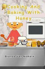Cooking and Baking with Honey - Brenda Van Niekerk