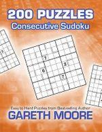 Consecutive Sudoku : 200 Puzzles - Gareth Moore