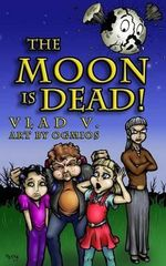 The Moon Is Dead! : A Magical Mystery in an Extraordinary Town! - Vlad V