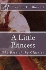 A Little Princess : The Best of the Classics - Frances Hodgson Burnett