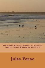 Aventures de Trois Russes Et de Trois Anglais Dans L'Afrique Australe - M Jules Verne