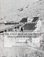 The Gold Belt of the Blue Mountains of Oregon - Waldemar Lindgren