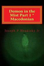 Demon in the Mist Part 1 * Macedonian - Joseph P Hradisky, Jr