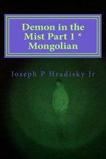 Demon in the Mist Part 1 * Mongolian - Joseph P Hradisky, Jr