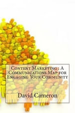 Content Marketing : A Communications Map for Engaging Your Community - David M Cameron