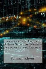 Turn the Ship Around! : A True Story of Turning Followers Into Leaders - Mrs Yumnah J Khouri