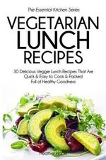 Vegetarian Lunch Recipes : 30 Delicious Veggie Lunch Recipes That Are Quick & Easy to Cook & Packed Full of Healthy Goodness - Heather Hope