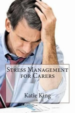 Stress Management for Carers - Katie M King