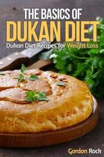 The Basics of Dukan Diet : Dukan Diet Recipes for Weight Loss - Gordon Rock