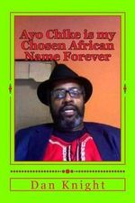 Ayo Chike Is My Chosen African Name Forever : My Government Name Is Dan Knight Aka King - King Dan Edward Knight Sr