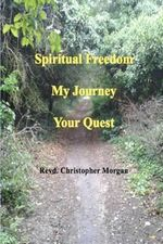 Spiritual Freedom : My Journey, Your Quest - Revd Christopher Morgan