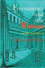Freemasonry and the Vatican : A Struggle for Recognition - Vicomte Leon De Poncins