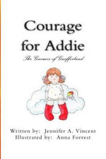 Courage for Addie : Gnomes of Gnifferland - Jennifer a Vincent