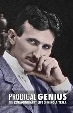 Prodigal Genius : The Extraordinary Life of Nikola Tesla - John J O'Neill
