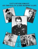 Let's Never Forget : On This Day in Audie Murphy's Life - Ann Elizabeth Williams