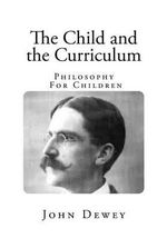 The Child and the Curriculum : Philosophy for Children - John Dewey