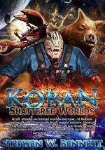 Koban : Shattered Worlds - Stephen W Bennett