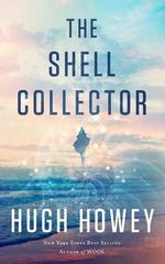 The Shell Collector : A Story of the Seven Seas - Hugh Howey