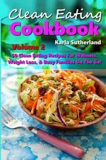 Clean Eating Cookbook 2 - 50 Clean Eating Recipes for Wellness - Karla Sutherland