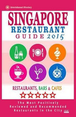 Singapore Restaurant Guide 2015 : Best Rated Restaurants in Singapore - 500 Restaurants, Bars and Cafes Recommended for Visitors. - John F Hoover
