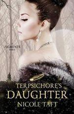 Terpsichore's Daughter - Nicole Taft