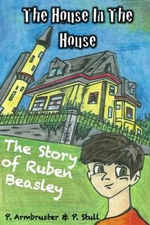The House in the House : The Story of Ruben Beasley - P Armbruster