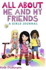 All about Me and My Friends - A Girl's Journal - Kate Dickinson