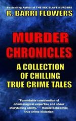 Murder Chronicles : A Collection of Chilling True Crime Tales - R Barri Flowers