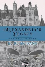 Alexandria's Legacy : Her Will Be Done - K. R. McDane