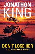 Don't Lose Her : Max Freeman Mysteries - Jonathon King