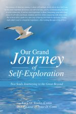 Our Grand Journey of Self-Exploration : Two Souls Journeying to the Great Beyond - Tara O'Toole-Conn