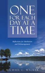 One for Each Day at a Time : Reflections for Meditation and Encouragement - Michael C. Walker
