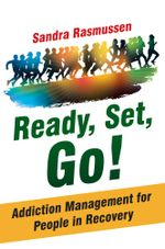 Ready, Set, Go! : Addiction Management for People in Recovery - Sandra Rasmussen