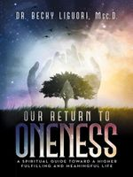 Our Return to Oneness : A spiritual guide toward a higher fulfilling and meaningful life - Msc.D., Dr. Becky Liguori
