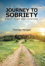Journey to Sobriety : Forty Years and Counting - Thomas Morgan