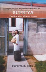 SUPRIYA : The Nun Who Went to Prison - Supriya Deas
